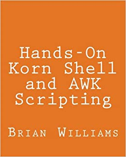 Hands-On Korn Shell and AWK Scripting: Learn Unix and Linux