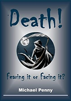 Death! Fearing it or Facing it? by [Penny, Michael]
