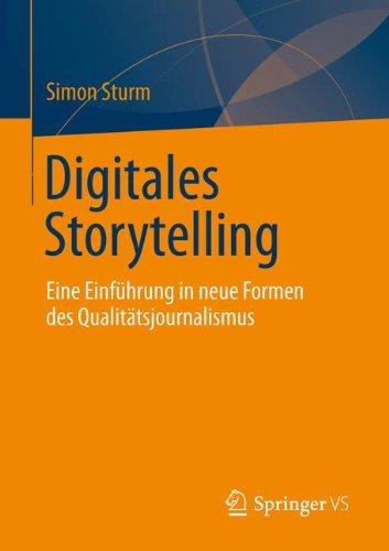 Digitales Storytelling: Eine Einführung in neue Formen des Qualitätsjournalismus
