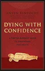 Dying with Confidence: A Tibetan Buddhist Guide to Preparing for Death