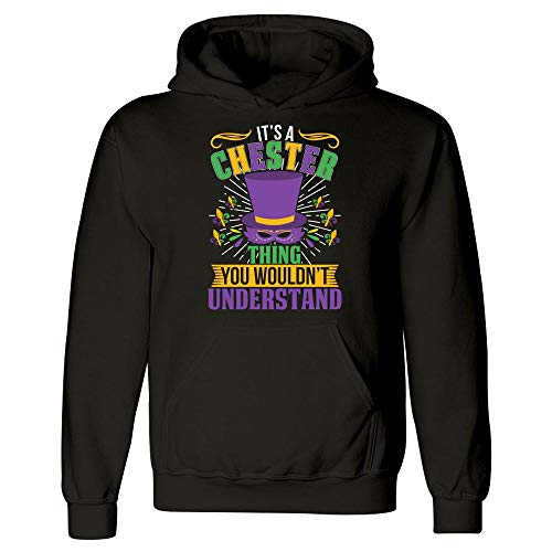 Amazing Fan Store It's a Chester Thing You Wouldn't Understand Mardi Gras Gift - Hoodie Black -
