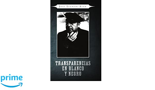 TRANSPARENCIAS EN BLANCO Y NEGRO (Spanish Edition): Joseph LlubienAsad: 9781441501752: Amazon.com: Books