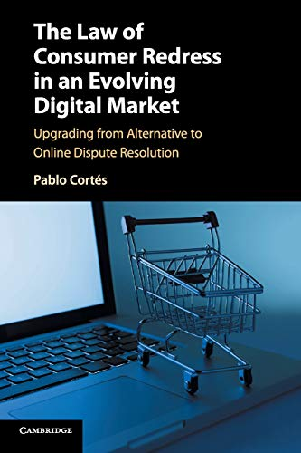 The Law of Consumer Redress in an Evolving Digital Market: Upgrading from Alternative to Online Dispute Resolution por Pablo Cortés