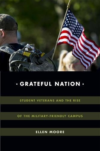Grateful Nation: Student Veterans and the Rise of the Military-Friendly Campus (Global Insecurities) pdf epub