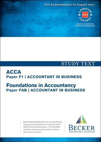ACCA Approved – F1 Accountant in Business (FIA: FAB): Study Text (All Exams to August 2017)