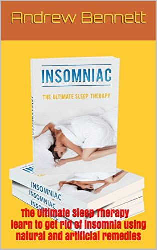 Insomnia - Sleep Disorders: The Ultimate Sleep Therapy learn to get rid of insomnia using natural and artificial remedies