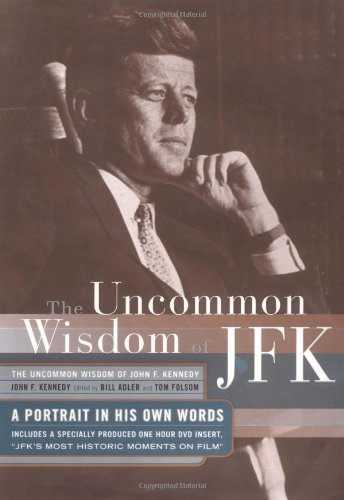The Uncommon Wisdom of JFK: A Portrait in His Own Words