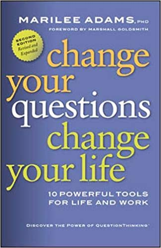 Change Your Questions, Change Your Life: 10 Powerful Tools for Life