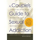 A Couple's Guide to Sexual Addiction: A Step-by-Step Plan to Rebuild Trust and Restore Intimacy