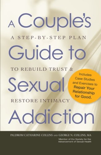 A Couple's Guide to Sexual Addiction: A Step-by-Step Plan to Rebuild Trust and Restore - Book Addicts Sex Green