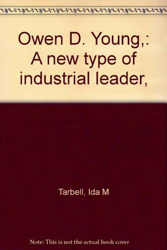 Owen D. Young,: A new type of industrial leader,