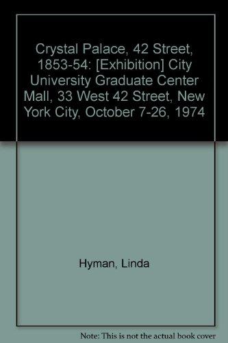 Crystal Palace, 42 Street, 1853-54: [Exhibition] City University Graduate Center Mall, 33 West 42 Street, New York City, October 7-26, 1974 (42 Street, New York)