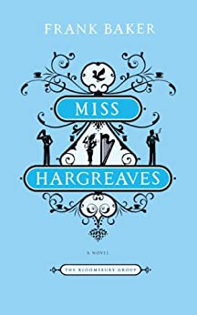 Miss Hargreaves: A Novel (The Bloomsbury Group) by [Baker, Frank]