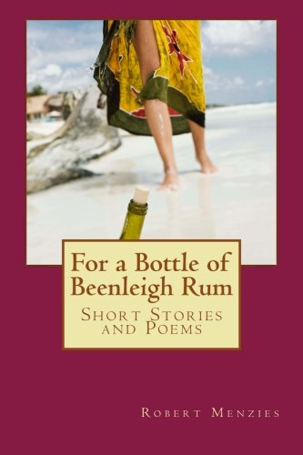 For a Bottle of Beenleigh Rum: Short Stories and Poems