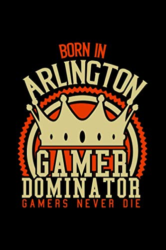 Born in Arlington Gamer Dominator: RPG JOURNAL I GAMING Calender  for Students Online Gamers Videogamers  Hometown Lovers 6x9 inch 120 pages lined I ... Diary I Gift for Video Gamers and City Kids, -  Gamer Cities Publishing, Paperback