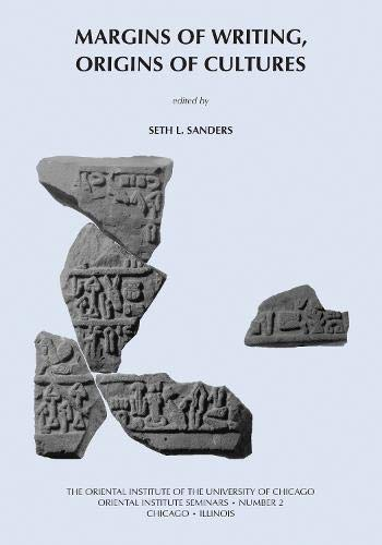 Margins of Writing, Origins of Cultures: New Approaches to Writing and Reading in the Ancient Near East. Papers from a S