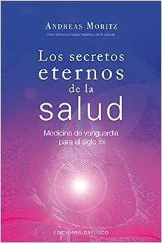 Los Secretos Eternos De La Salud: Medicina De Vanguardia Para El Siglo Xxi por Andreas Moritz epub