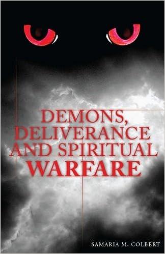 Demons, Deliverance and Spiritual Warfare: Samaria M Colbert