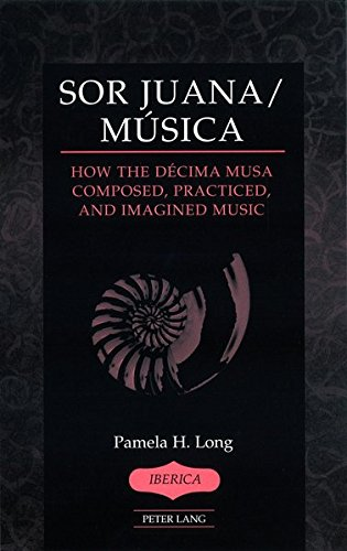 Sor Juana/Música: How the Décima Musa Composed, Practiced, and Imagined Music (Ibérica)