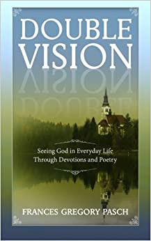 Double Vision: Seeing God in Everyday Life Through Devotions and Poetry