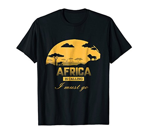Africa Is Calling I Must Go T-shirt African Wild for unisex by Africa T-shirt