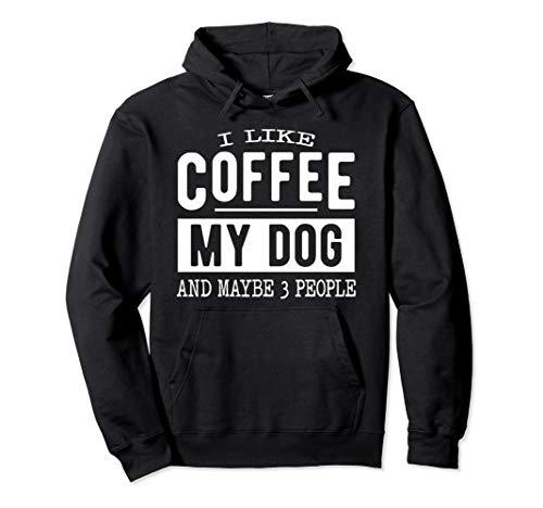 I Like Coffee My Dog and Maybe 3 People Hoodie - Coffee Tee