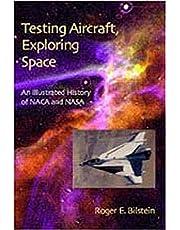 Testing Aircraft, Exploring Space: An Illustrated History of NACA and NASA