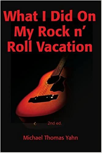 What I Did On My Rock n Roll Vacation: 2nd ed.