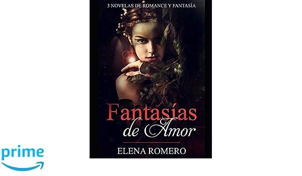 Fantasías de Amor: 3 Novelas de Romance y Fantasía Colección de Romance, Fantasía y Erótica: Amazon.es: Elena Romero: Libros