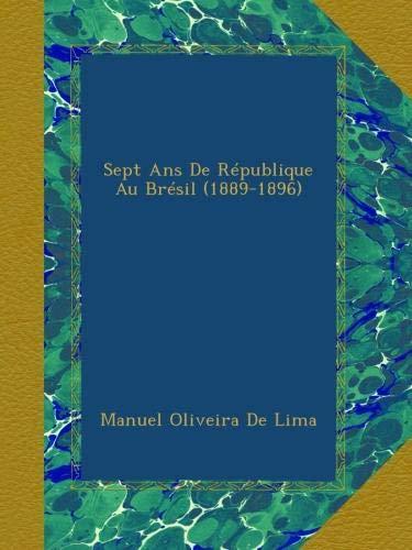 Sept Ans De République Au Brésil (1889-1896) (French Edition)
