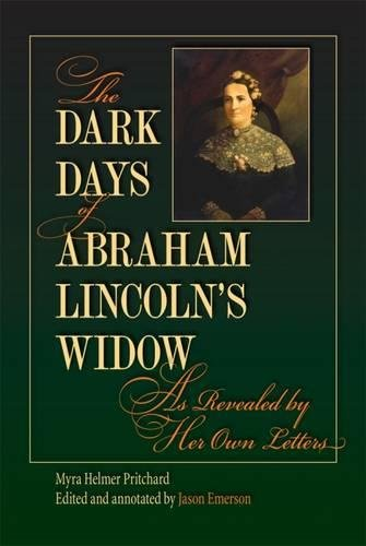 Download The Dark Days of Abraham Lincoln's Widow, as Revealed by Her Own Letters PDF