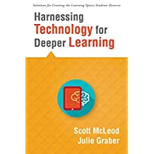 Harnessing Technology for Deeper Learning: (A Quick Guide to Educational Technology Integration and Digital Learning Spaces) (Solutions for Creating the Learning Spaces Students Deserve)