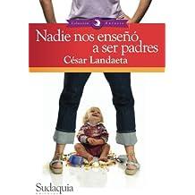 Nadie nos enseño a ser padres: Una guía para los nuevos líderes familiares (Spanish Edition)