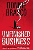 img - for Donnie Brasco : Unfinished Business: Shocking Declassified Details from the FBI's Greatest Undercover Operation and a Bloody Timeline of the Fall of th (Paperback)--by Joseph D. Pistone [2008 Edition] book / textbook / text book