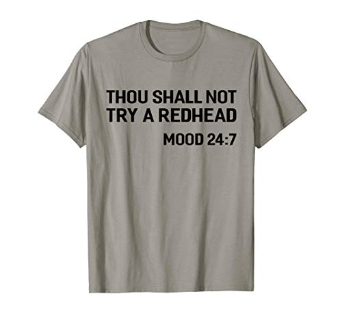 Thou Shall Not Try A Redhead Mood 24:7 T-Shirt -