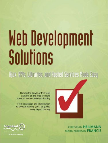 Web Development Solutions: Ajax, APIs, Libraries, and Hosted Services Made Easy