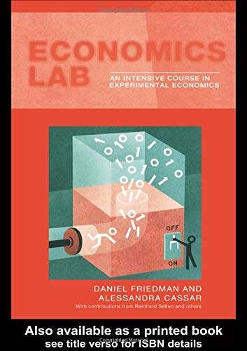 Economics Lab: An Intensive Course in Experimental Economics (Routledge Advances in Experimental and Computable Economic