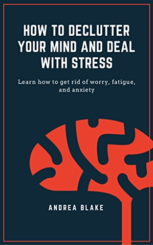 [BOOK] How to declutter your mind and deal with stress: Learn how to get rid of worry, fatigue, and anxiety<br />[E.P.U.B]