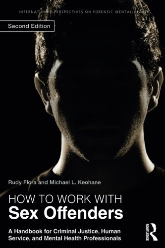 How Works Sex (How to Work with Sex Offenders: A Handbook for Criminal Justice, Human Service, and Mental Health Professionals (International Perspectives on Forensic Mental Health) (Second Edition))