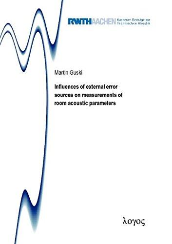 Influences of External Error Sources on Measurements of Room Acoustic Parameters (Aachener Beitrage Zur Technischen Akustik) ebook