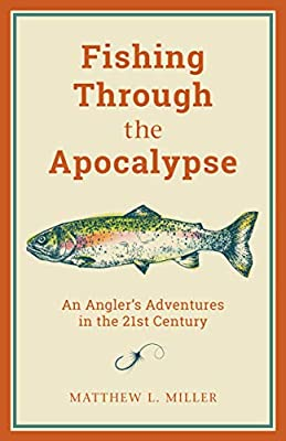 Image result for Fishing Through the Apocalypse: An Angler's Adventures in the 21st Century