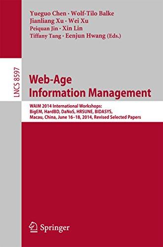 Download Web-Age Information Management: WAIM 2014 International Workshops: BigEM, HardBD, DaNoS, HRSUNE, BIDASYS, Macau, China, June 16-18, 2014, Revised Selected Papers (Lecture Notes in Computer Science) Pdf