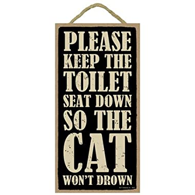 Please Keep the Toilet Seat Down so the Cat Won't Drown 5  x 10  wood sign plaque