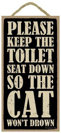 SJT ENTERPRISES, INC. Please Keep The Toilet Seat Down so The Cat Won't Drown 5