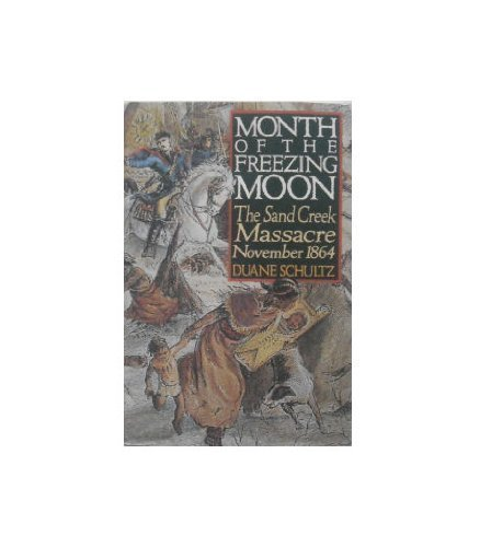 Month of the Freezing Moon: The Sand Creek Massacre, November, 1864 Hardcover - May, 1990 (Month Of The Freezing Moon compare prices)