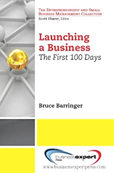 Launching a Business: The First 100 Days by [Barringer, Bruce]