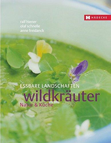 Wildkräuter: Natur & Küche (Essbare Landschaften)