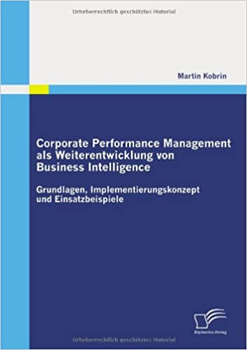 Book Corporate Performance Management als Weiterentwicklung von Business Intelligence: Grundlagen, Implementierungskonzept und Einsatzbeispiele (German Edition)