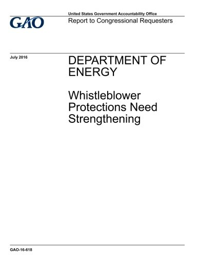 Department of Energy, whistleblower protections need strengthening : report to congressional requesters. pdf