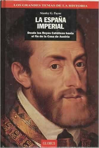LA ESPAÑA IMPERIAL. Desde los Reyes Católicos hasta el fin de la ...